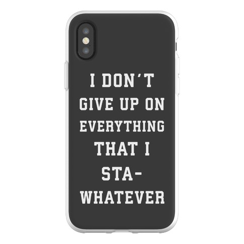 I Don't Give Up on Everything Phone Flexi-Case