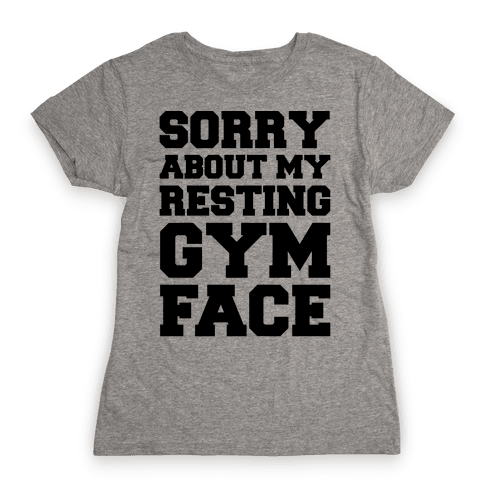Sorry About My Resting Gym Face  Womens T-Shirt