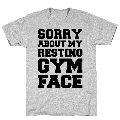 Sorry About My Resting Gym Face  Mens T-Shirt