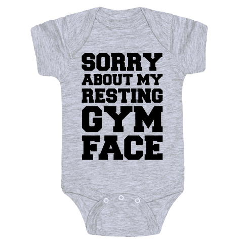 Sorry About My Resting Gym Face  Baby Onesy