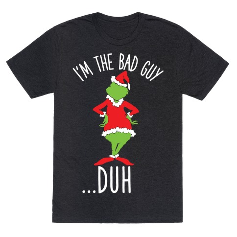 I'm The Bad Guy Duh Grinch Parody T-Shirt