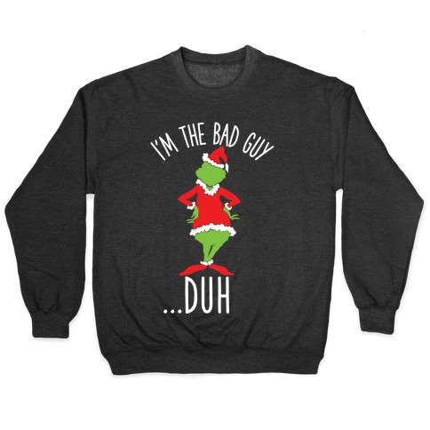 I'm The Bad Guy Duh Grinch Parody Pullover