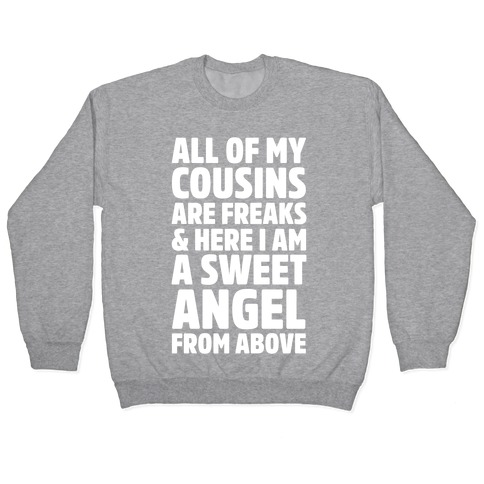 All of my Cousins are Freaks and Here I am a Sweet Angel From Above Pullover