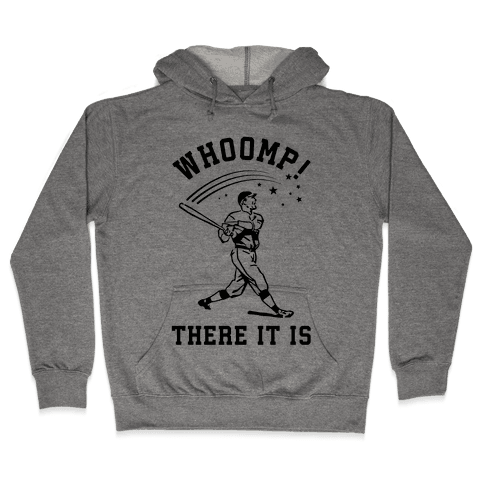 Whoomp There it is Hooded Sweatshirt