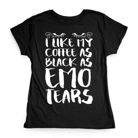 I like my Coffee as Black As Emo Tears Womens T-Shirt