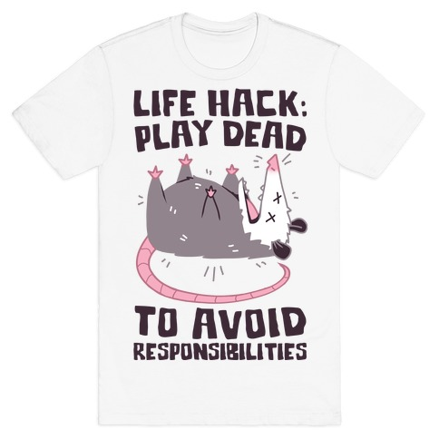 Life Hack: Play Dead To Avoid Responsibilities  T-Shirt