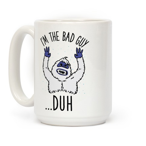 I'm The Bad Guy Duh Abominable Snowman Parody Coffee Mug