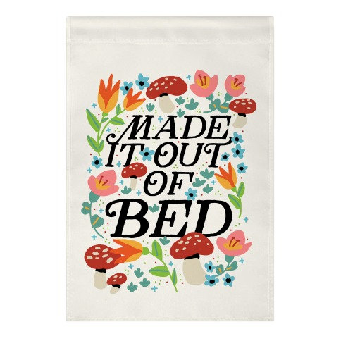Made It Out Of Bed (Floral) Garden Flag