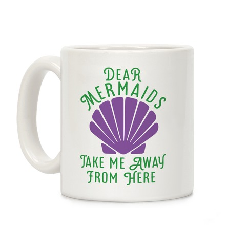 Dear Mermaids Take Me Away From Here Coffee Mug