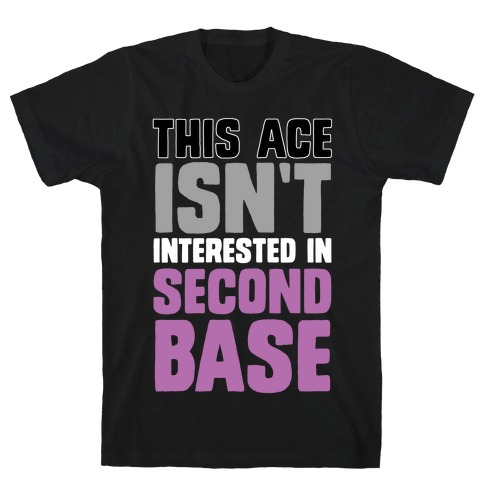 This Ace Isn't Interested In Second Base T-Shirt