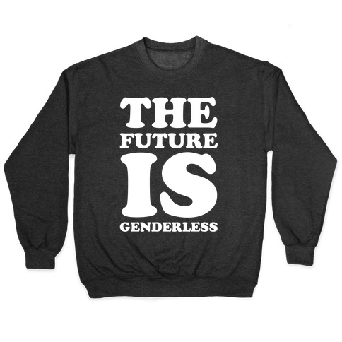 The Future Is Genderless Pullover