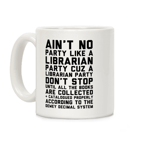 Ain't No Party Like A Librarian Party Coffee Mug