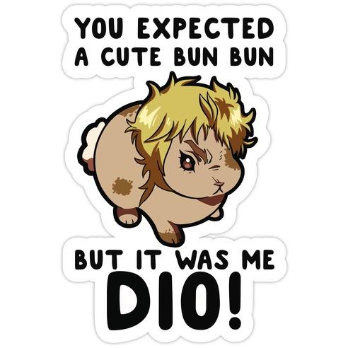 You Expected A Cute Bun Bun But It Was Me DIO Die Cut Sticker