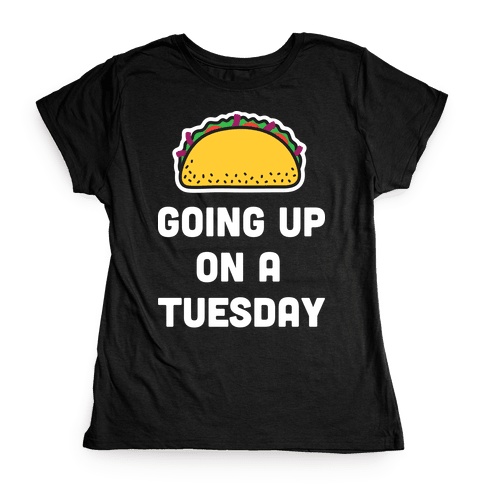 Going Up On A Tuesday Womens T-Shirt