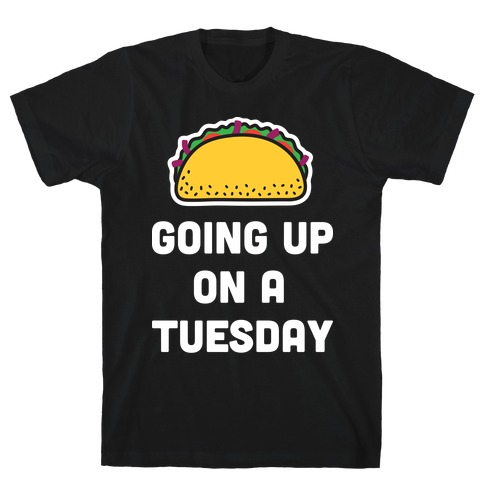 Going Up On A Tuesday T-Shirt
