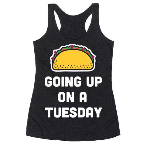 Going Up On A Tuesday Racerback Tank Top