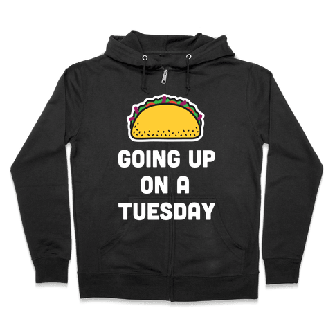 Going Up On A Tuesday Zip Hoodie
