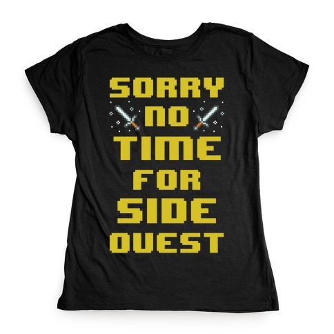 Sorry No Time For Side Quest Womens T-Shirt