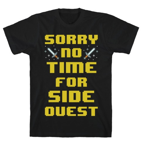 Sorry No Time For Side Quest T-Shirt