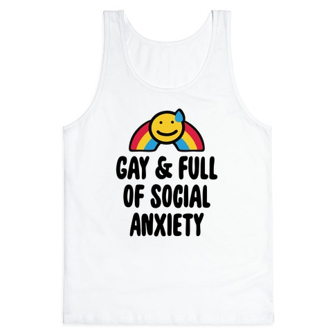 Gay & Full of Social Anxiety Tank Top