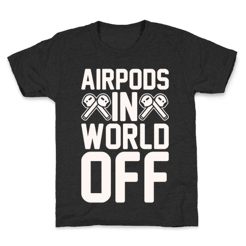 AirPods In World Off Parody White Print Kids T-Shirt