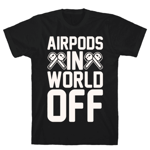 AirPods In World Off Parody White Print Mens T-Shirt
