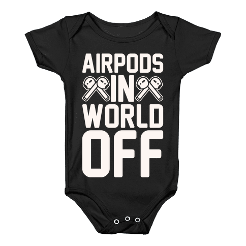 AirPods In World Off Parody White Print Baby Onesy