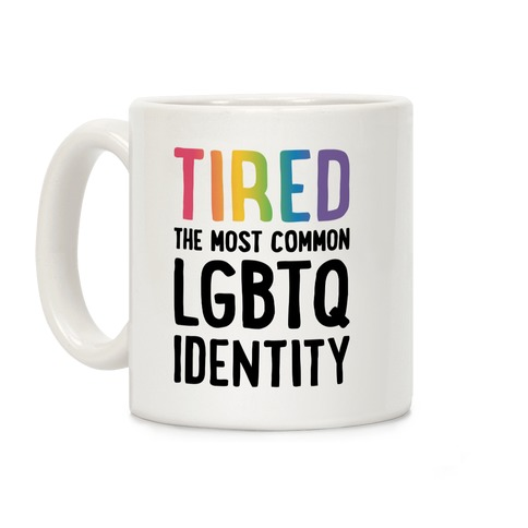 Tired, The Most Common LGBTQ Identity Coffee Mug