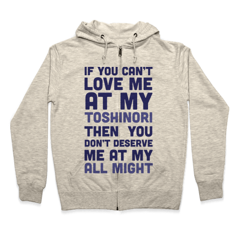 You Don't Deserve Me At My All Might Zip Hoodie