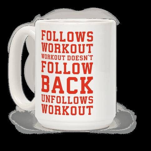 Follows Workout Workout Doesn't follow back unfollows workout Coffee Mug