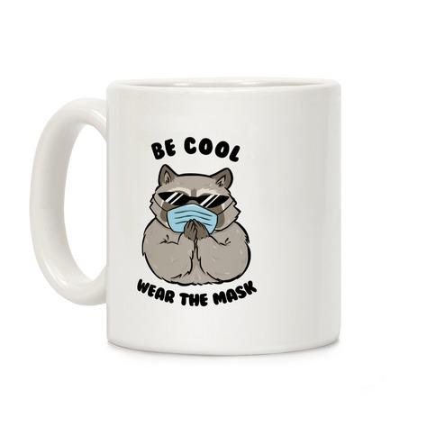 Be Cool Wear the Mask Coffee Mug