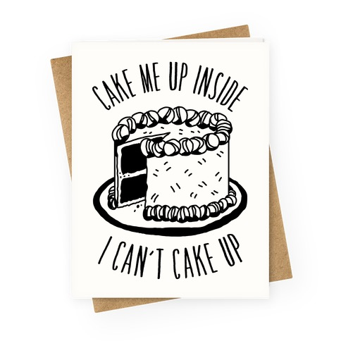 Cake Me Up Inside (I Can't Cake Up) Greeting Card