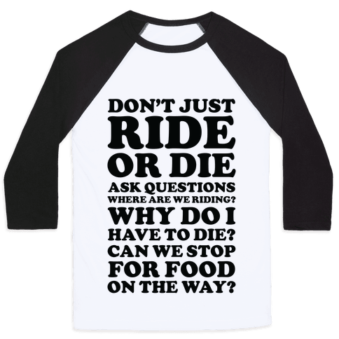 Don't Just Ride or Die Ask Questions Baseball Tee