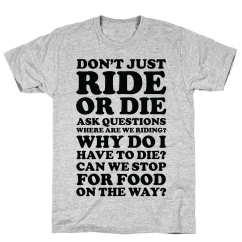 Don't Just Ride or Die Ask Questions T-Shirt