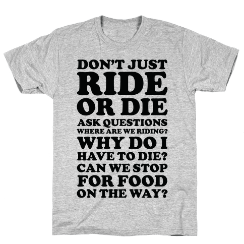 Don't Just Ride or Die Ask Questions Mens T-Shirt