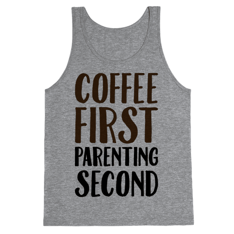 Coffee First Parenting Second Tank Top