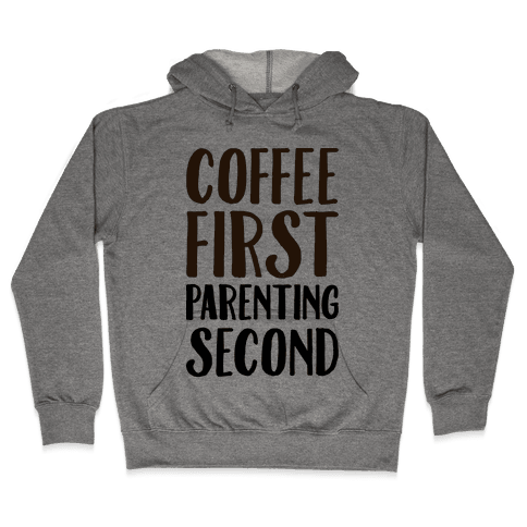 Coffee First Parenting Second Hooded Sweatshirt