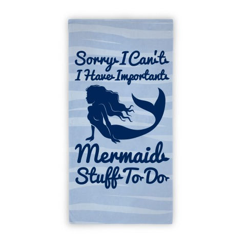 Sorry I Can't I Have Important Mermaid Stuff To Do On The Beach Beach Towel