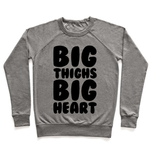 Big Thighs Big Heart  Pullover