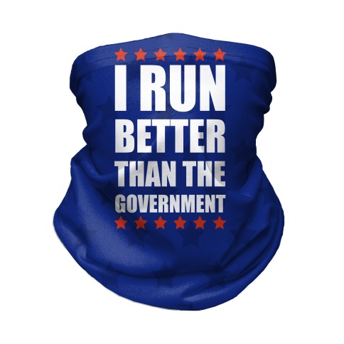 I Run Better Than The Government Neck Gaiter