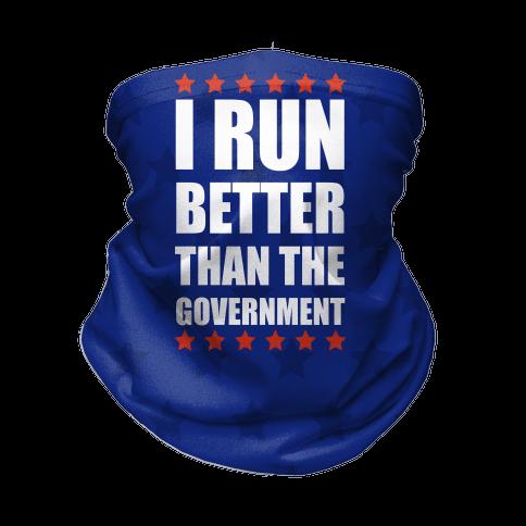 I Run Better Than The Government Neck Gaiter