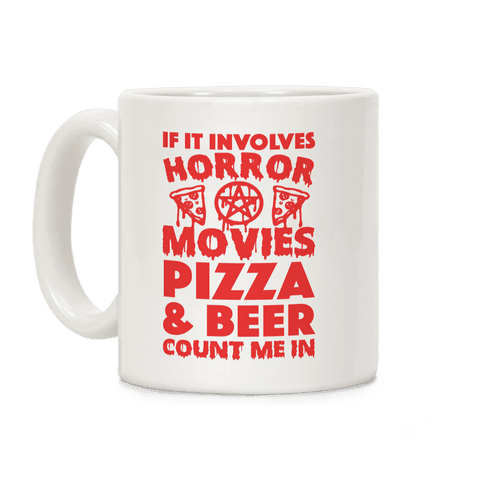 If It Involves Horror Movies, Pizza and Beer Count Me In Coffee Mug