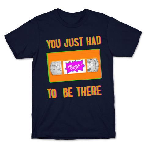 You Just Had To Be There VHS Tape T-Shirt