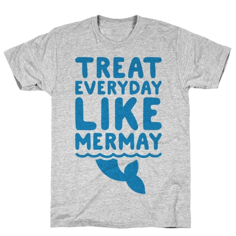 Treat Everyday Like Mermay T-Shirt