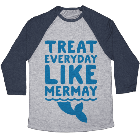 Treat Everyday Like Mermay  Baseball Tee