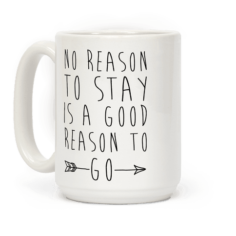 No Reason To Stay Is A Good Reason To Go Coffee Mug