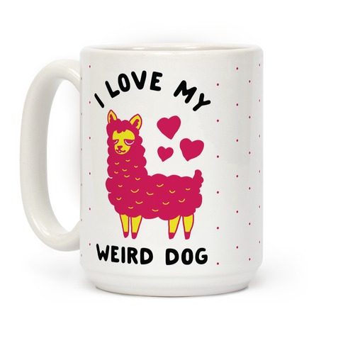 I Love My Weird Dog Coffee Mug