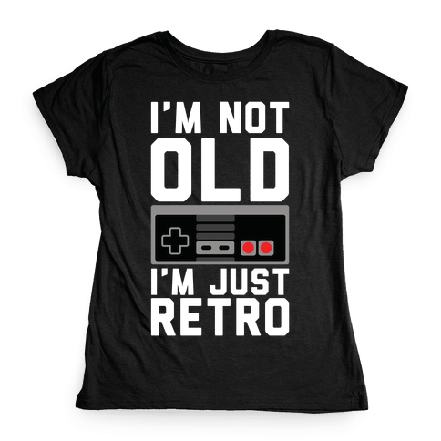 I'm Not Old I'm Just Retro Womens T-Shirt