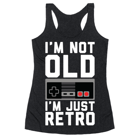I'm Not Old I'm Just Retro Racerback Tank Top
