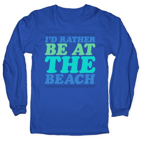 I'd Rather Be At The Beach White Print Long Sleeve T-Shirt